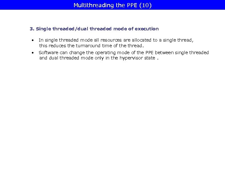 Multithreading the PPE (10) 3. Single threaded/dual threaded mode of execution • In single