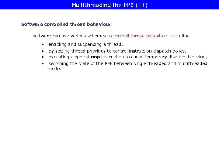 Multithreading the PPE (11) Software controlled thread behaviour software can use various schemes to
