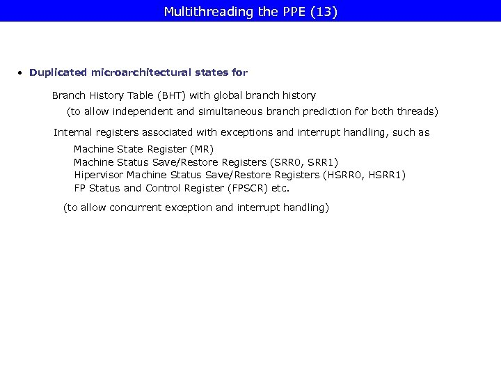 Multithreading the PPE (13) • Duplicated microarchitectural states for Branch History Table (BHT) with