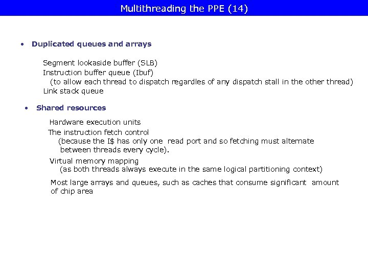 Multithreading the PPE (14) • Duplicated queues and arrays Segment lookaside buffer (SLB) Instruction
