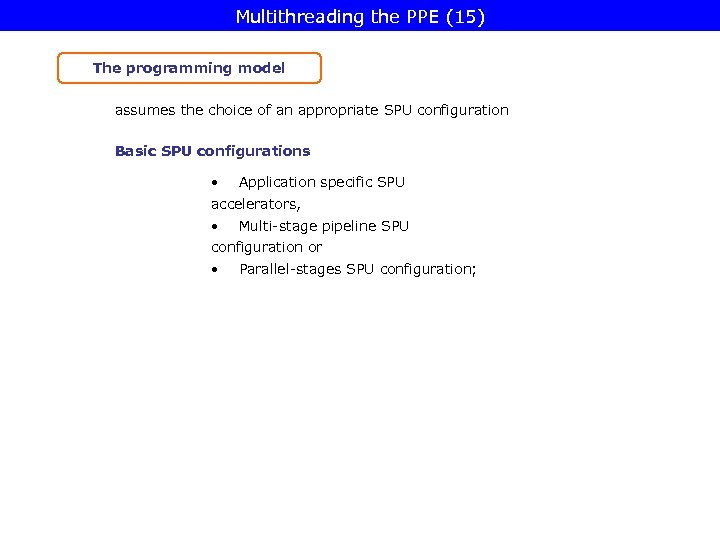 Multithreading the PPE (15) The programming model assumes the choice of an appropriate SPU