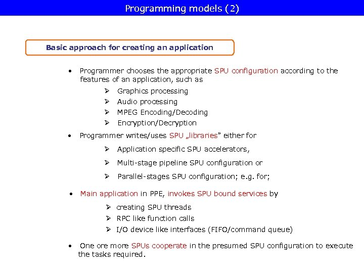 Programming models (2) Basic approach for creating an application • Programmer chooses the appropriate