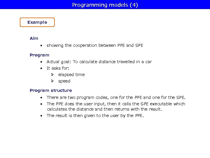Programming models (4) Example Aim • showing the cooperation between PPE and SPE Program