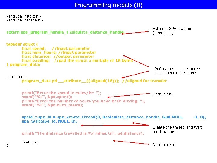 Programming models (8) #include <stdio. h> #include <libspe. h> extern spe_program_handle_t calculate_distance_handle; typedef struct