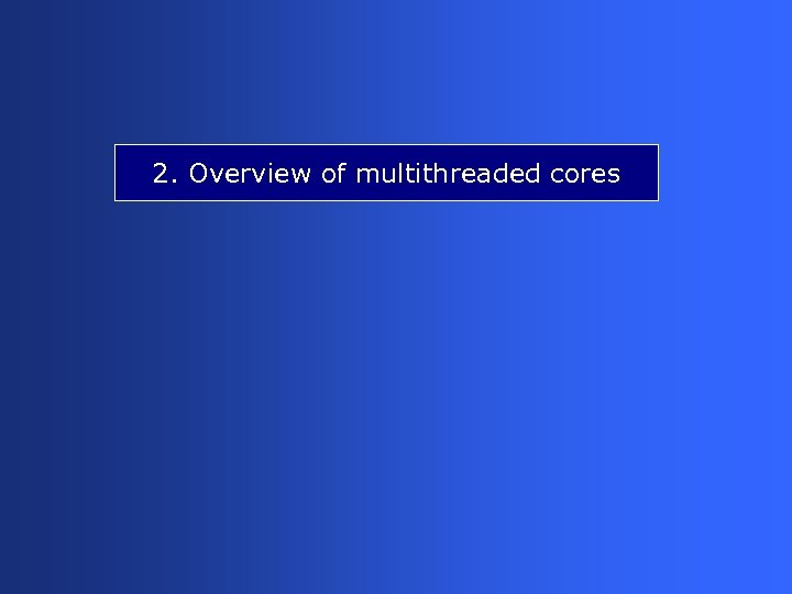 2. Overview of multithreaded cores
