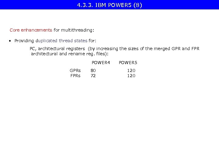 4. 3. 3. IBM POWER 5 (8) Core enhancements for multithreading: • Providing duplicated