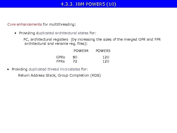 4. 3. 3. IBM POWER 5 (10) Core enhancements for multithreading: • Providing duplicated