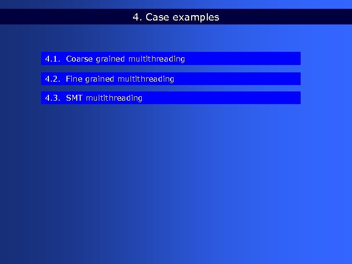 4. Case examples 4. 1. Coarse grained multithreading 4. 2. Fine grained multithreading 4.