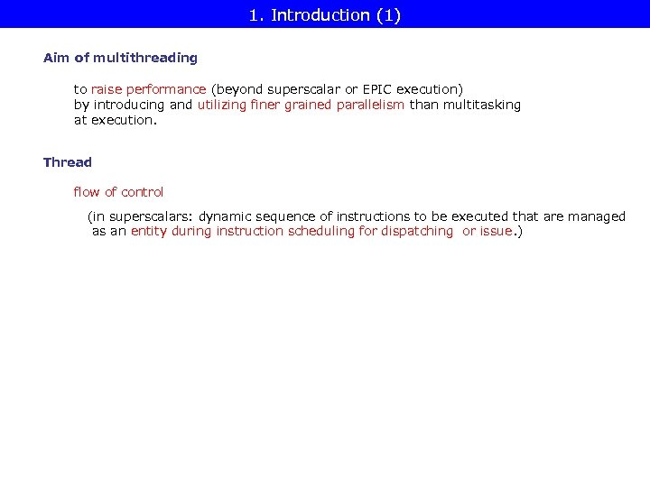 1. Introduction (1) Aim of multithreading to raise performance (beyond superscalar or EPIC execution)