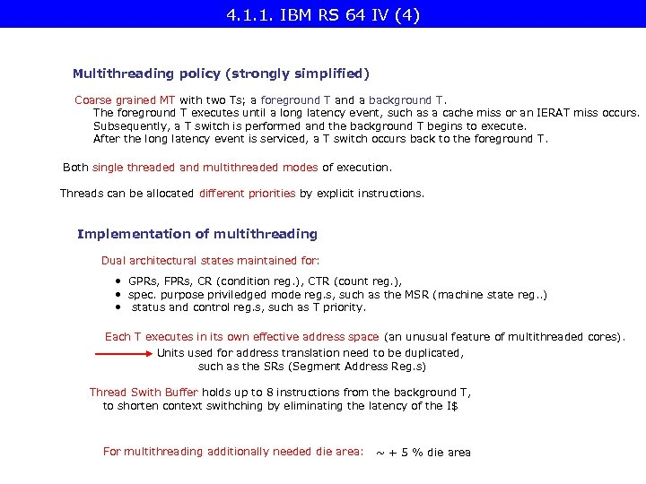 4. 1. 1. IBM RS 64 IV (4) Multithreading policy (strongly simplified) Coarse grained