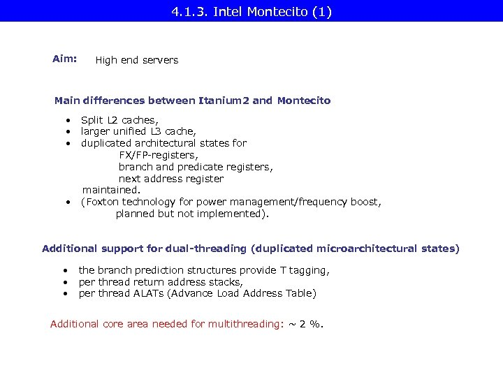 4. 1. 3. Intel Montecito (1) Aim: High end servers Main differences between Itanium