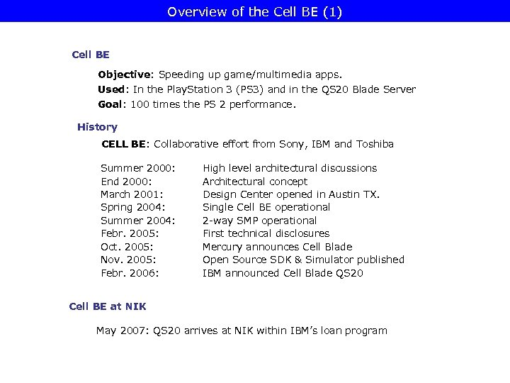 Overview of the Cell BE (1) Cell BE Objective: Speeding up game/multimedia apps. Used: