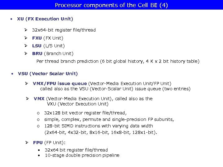 Processor components of the Cell BE (4) • XU (FX Execution Unit) Ø 32