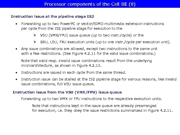 Processor components of the Cell BE (8) Instruction issue at the pipeline stage IS