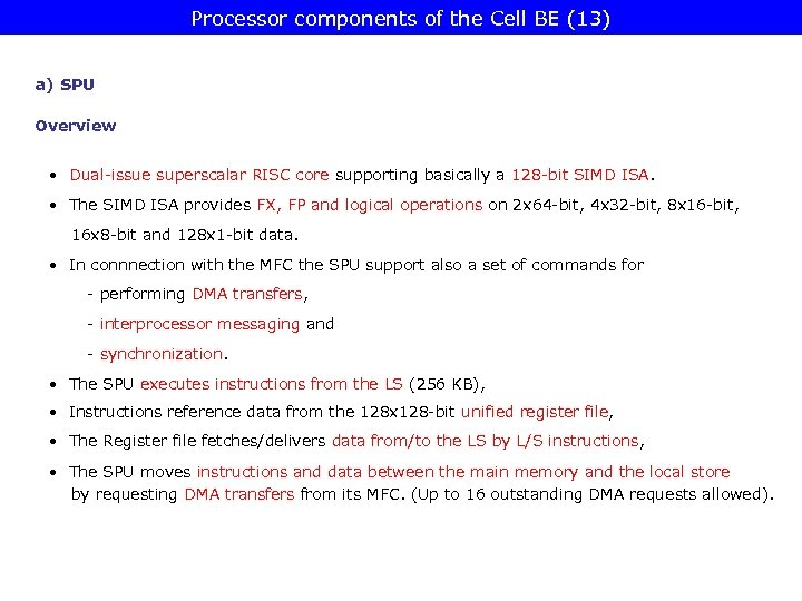 Processor components of the Cell BE (13) a) SPU Overview • Dual-issue superscalar RISC