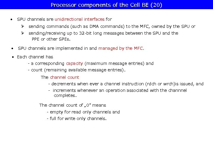 Processor components of the Cell BE (20) • SPU channels are unidirectional interfaces for