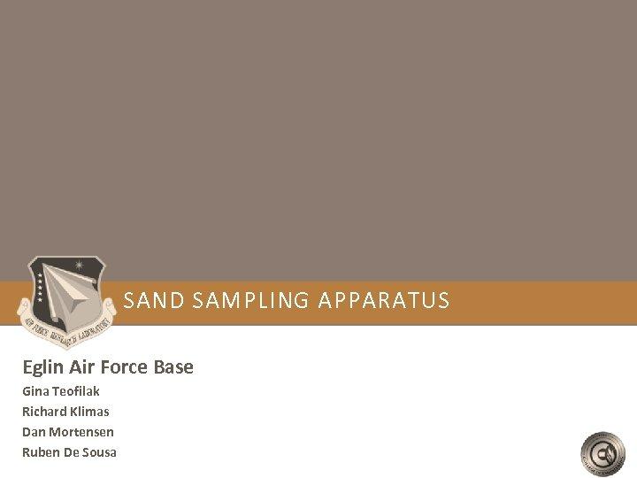 SAND SAMPLING APPARATUS Eglin Air Force Base Gina Teofilak Richard Klimas Dan Mortensen Ruben