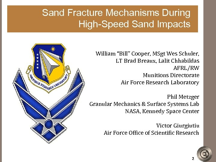 """Sand Fracture Mechanisms During High-Speed Sand Impacts William """"Bill"""" Cooper, MSgt Wes Schuler, LT"""