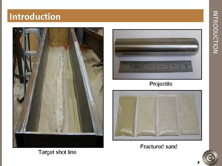 INTRODUCTION Introduction Projectile Target shot line Fractured sand 4