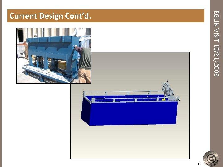 EGLIN VISIT 10/31/2008 Current Design Cont'd. 6