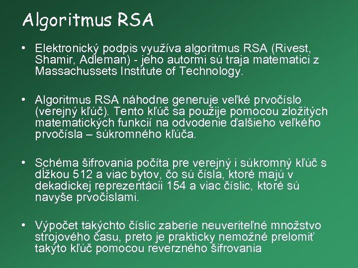 Algoritmus RSA • Elektronický podpis využíva algoritmus RSA (Rivest, Shamir, Adleman) - jeho autormi