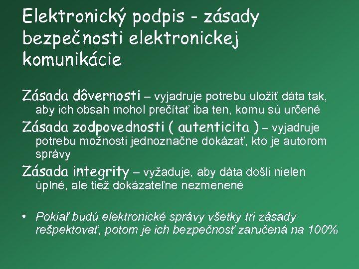 Elektronický podpis - zásady bezpečnosti elektronickej komunikácie Zásada dôvernosti – vyjadruje potrebu uložiť dáta