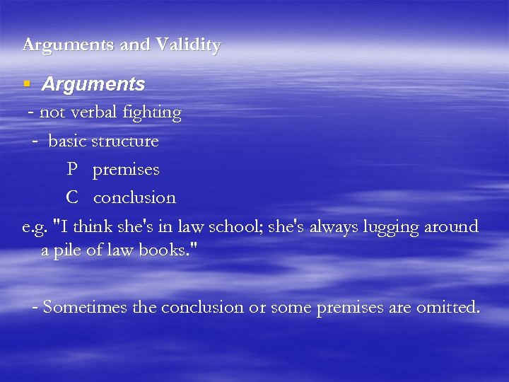 Arguments and Validity § Arguments - not verbal fighting - basic structure P premises