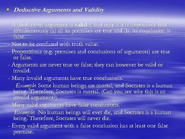 § Deductive Arguments and Validity - A (deductive) argument is valid if and only