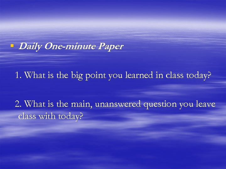 § Daily One-minute Paper 1. What is the big point you learned in class