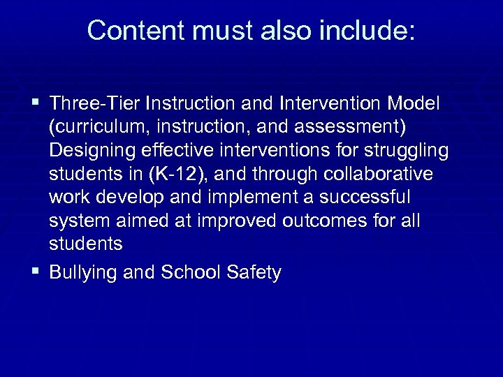 Content must also include: § Three-Tier Instruction and Intervention Model (curriculum, instruction, and assessment)