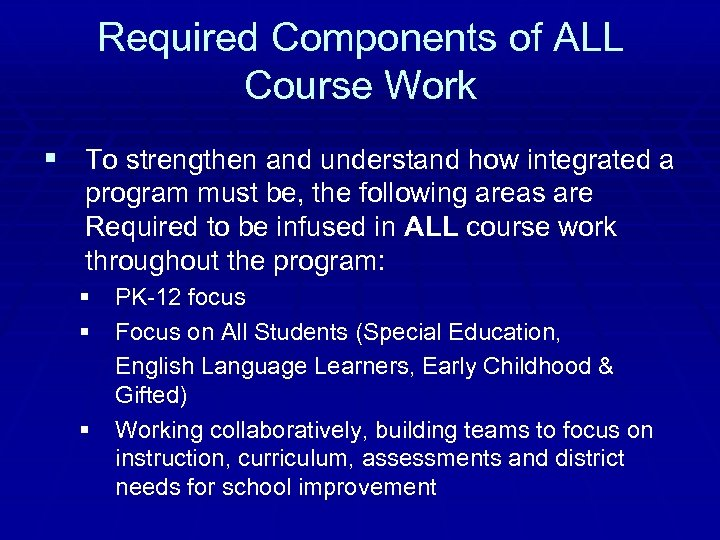 Required Components of ALL Course Work § To strengthen and understand how integrated a