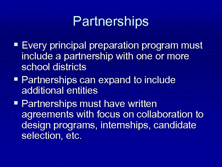Partnerships § Every principal preparation program must include a partnership with one or more