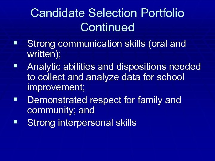 Candidate Selection Portfolio Continued § Strong communication skills (oral and written); § Analytic abilities