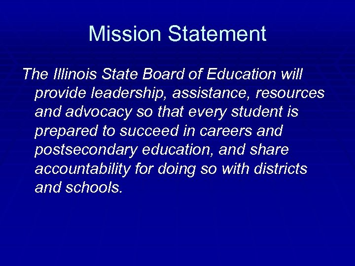 Mission Statement The Illinois State Board of Education will provide leadership, assistance, resources and