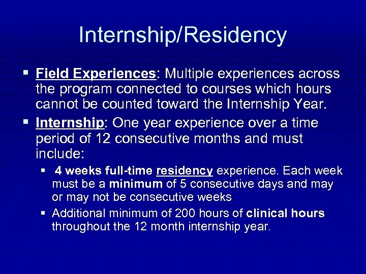 Internship/Residency § Field Experiences: Multiple experiences across the program connected to courses which hours