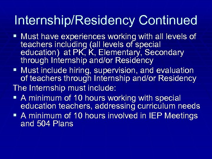 Internship/Residency Continued § Must have experiences working with all levels of teachers including (all
