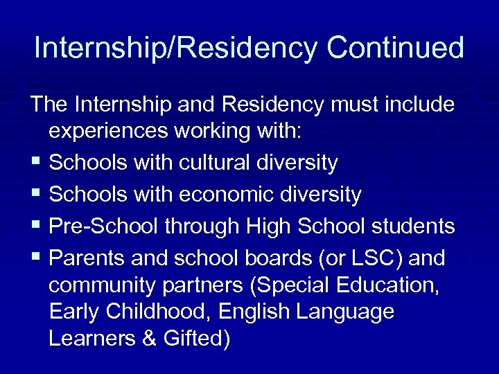 Internship/Residency Continued The Internship and Residency must include experiences working with: § Schools with