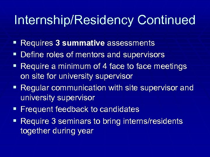 Internship/Residency Continued § Requires 3 summative assessments § Define roles of mentors and supervisors
