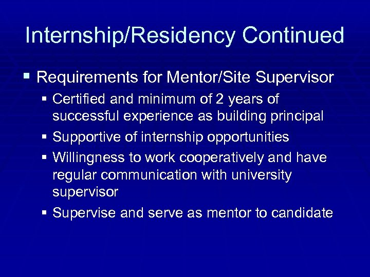 Internship/Residency Continued § Requirements for Mentor/Site Supervisor § Certified and minimum of 2 years