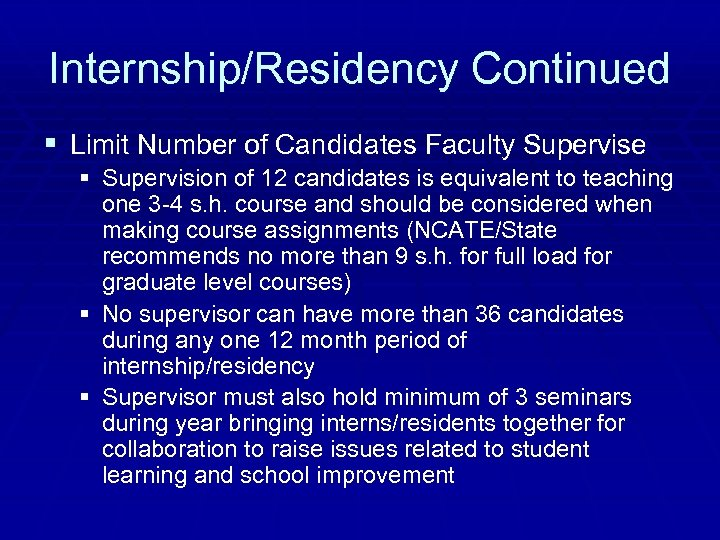Internship/Residency Continued § Limit Number of Candidates Faculty Supervise § Supervision of 12 candidates