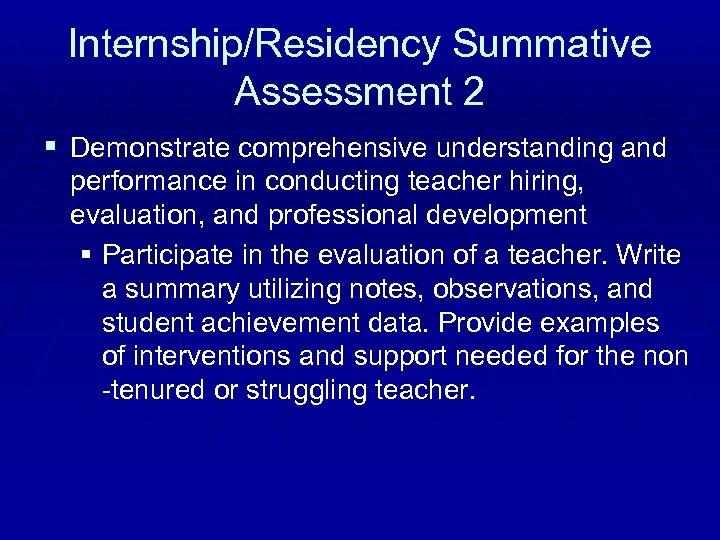 Internship/Residency Summative Assessment 2 § Demonstrate comprehensive understanding and performance in conducting teacher hiring,