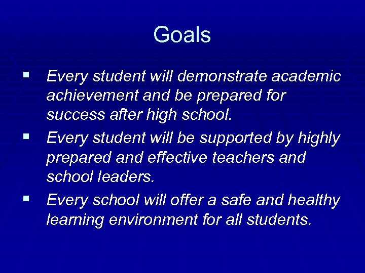 Goals § Every student will demonstrate academic achievement and be prepared for success after