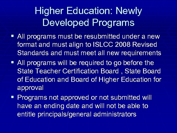 Higher Education: Newly Developed Programs § All programs must be resubmitted under a new
