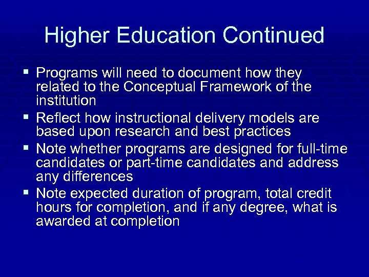 Higher Education Continued § Programs will need to document how they § § §