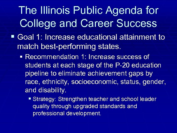 The Illinois Public Agenda for College and Career Success § Goal 1: Increase educational