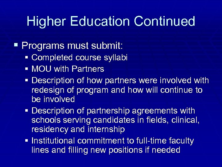 Higher Education Continued § Programs must submit: § Completed course syllabi § MOU with