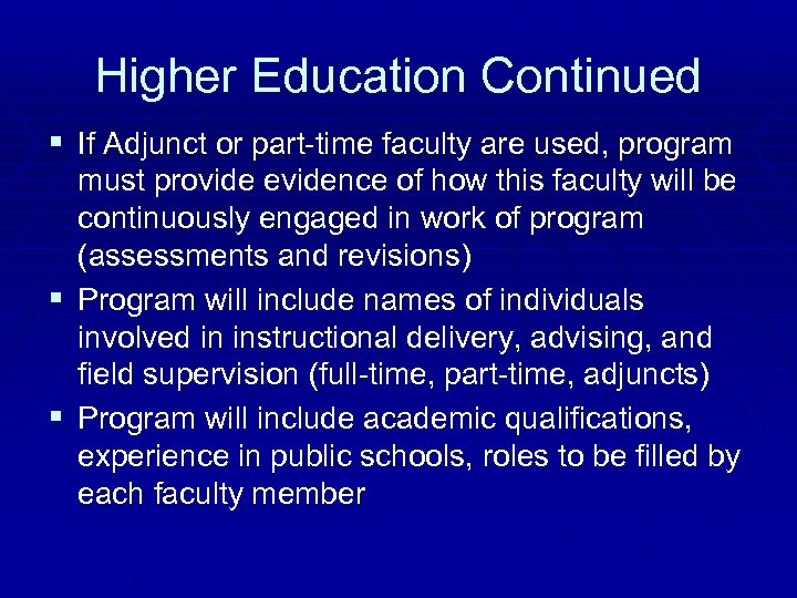 Higher Education Continued § If Adjunct or part-time faculty are used, program § §