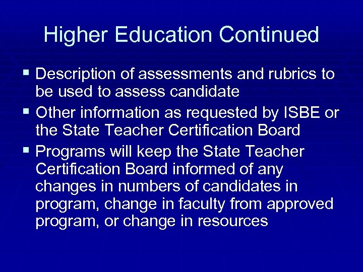 Higher Education Continued § Description of assessments and rubrics to be used to assess