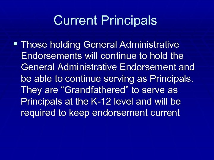 Current Principals § Those holding General Administrative Endorsements will continue to hold the General