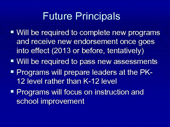 Future Principals § Will be required to complete new programs and receive new endorsement